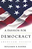 A Passion for Democracy by Benjamin R. Barber (2000-03-13)