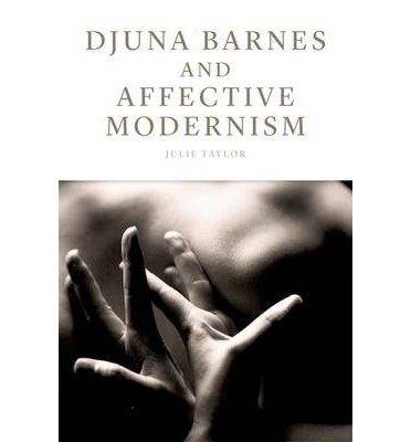 [(Djuna Barnes and Affective Modernism)] [ By (author) Dr. Julie Taylor ] [March, 2012]