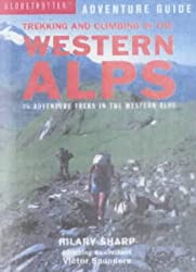 Trekking and Climbing in the Western Alps: 22 Adventure Treks in the Alps of France, Italy and Switzerland (Globetrotter Adventure Guide)