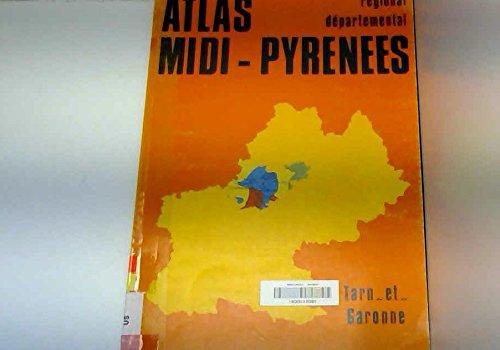 ATLAS REGIONAL ET DEPARTEMENTAL MIDI PYRENEES . TARN ET GARONNE