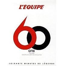 L'Equipe 60 ans : 1946-2006 : Soixante ans de la vie d'un journal, Soixante minutes de légende du sport