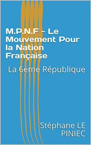 Couverture du livre M.P.N.F - Le Mouvement Pour la Nation Française: La 6ème République