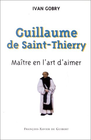 Guillaume de Saint-Thierry : Matre de l'art d'aimer