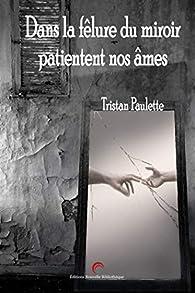 Dans la fêlure du miroir patientent nos âmes par Tristan Paulette