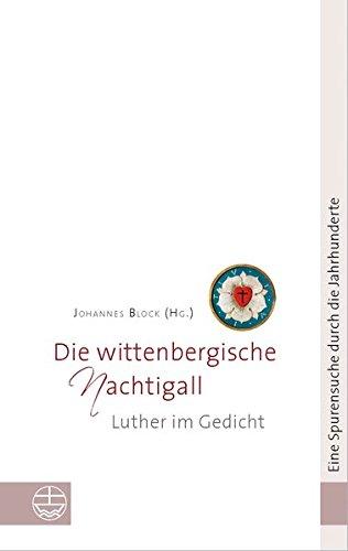 Die wittenbergische Nachtigall: Luther im Gedicht