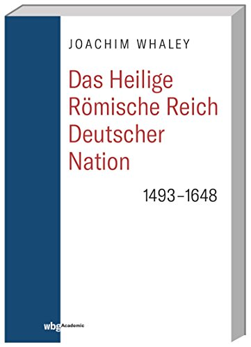 Das Heilige Römische Reich deutscher Nation und seine Territorien: 1493–1806