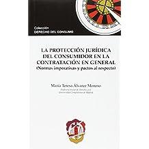 La protección jurídica del consumidor en la contratación en general: (Normas imperativas y pactos al respecto) (Derecho del Consumo)