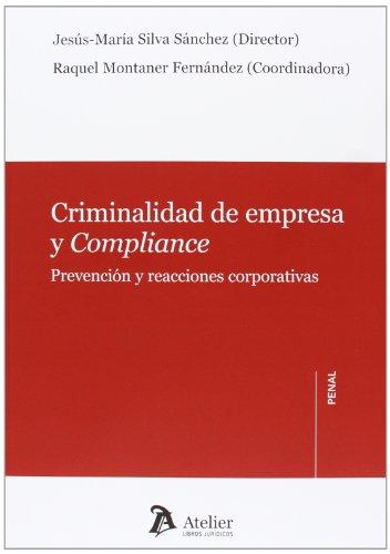 Criminalidad De Empresa Y Compliance. Prevención Y Reacciones Corporativas (Atelier Penal)