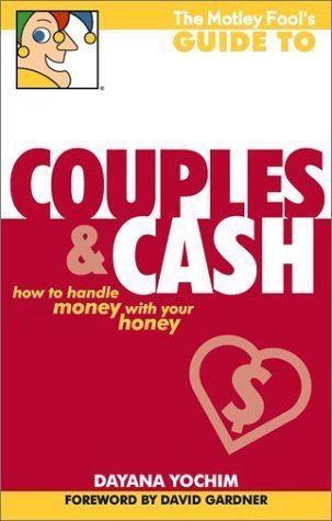 The Motley Fool's Guide to Couples and Cash: How to Handle Money with Your Honey by Dayana Yochim (2003-03-01)