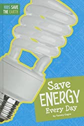 Save Energy Every Day (Kids Save the Earth)