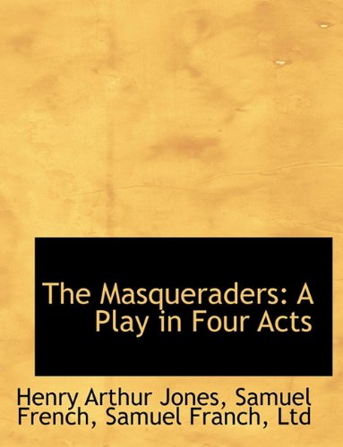 The Masqueraders: A Play in Four Acts