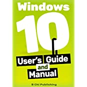 Windows 10 Manual and Windows 10 User Guide (Windows 10 Guide for Beginners) (English Edition)