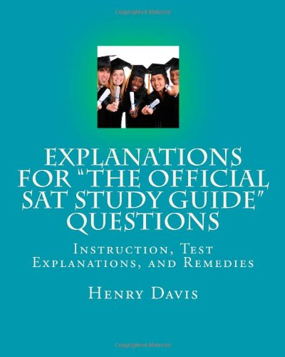 Explanations For The Official Sat Study Guide Questions Detailed Explanations For The Answers For Every Question