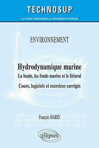 Hydrodynamique marine. La houle, les fonds marins et le littoral. Cours, logiciels et exercices corrigés par François Marin