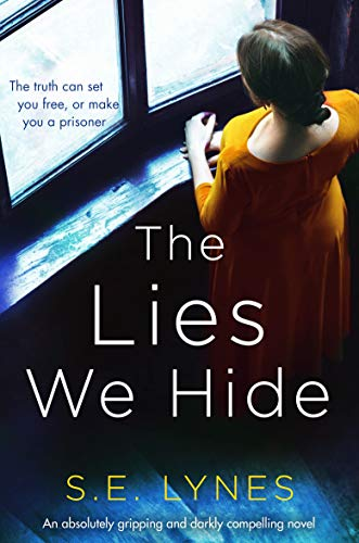 The Lies We Hide: An absolutely gripping and darkly compelling novel by [Lynes, S.E.]