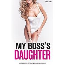 My Boss's Daughter: Transgender, Crossdressing, Feminization, Humiliation (English Edition)