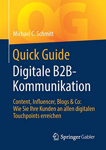 B2B-Kommunikation: Content, Influencer, Blogs & Co: Wie Sie Ihre Kunden an allen digitalen Touchpoints erreichen ()