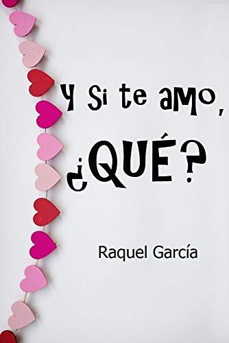 Y si te amo, ¿Qué? (Romántica) eBook: Raquel García: Amazon.es ...