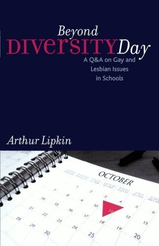 Beyond Diversity Day: A Q&A on Gay and Lesbian Issues in Schools (Curriculum, Cultures, and (Homo)Sexualities Series) by Arthur Lipkin Ed.D (2003-11-11)