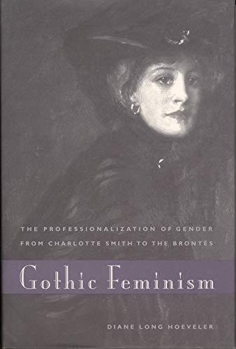 Gothic Feminism: The Professionalization of Gender from Charlotte Smith to the Brontes por Diane Long Hoeveler