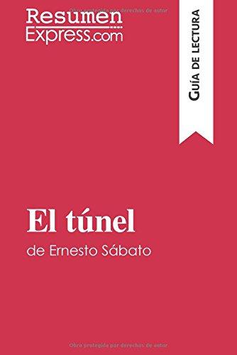 El túnel de Ernesto Sábato (Guía de lectura): Resumen Y Análisis Completo