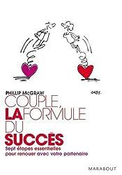 Couple : la formule du succès : Sept étapes essentielles pour renouer avec votre partenaire