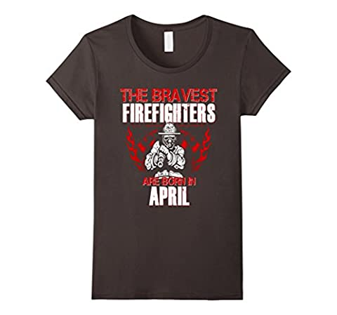 Women's Bravest Firefighters Are Born In April Birthday Shirt Gift