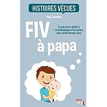 FIV à papa: Le parcours drôle et rocambolesque d'un homme pour enfin devenir père (Histoires vécues)