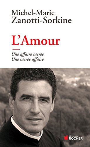 L'Amour: une affaire sacrée, une sacrée affaire par Père Michel-Marie Zanotti-Sorkine
