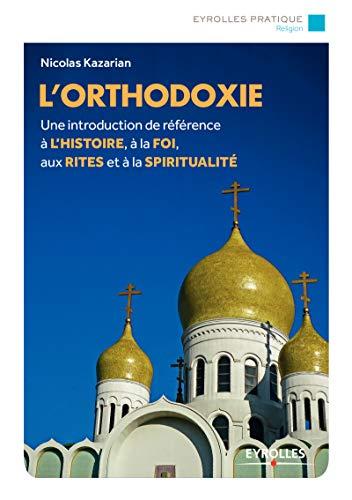 L'orthodoxie: Une introduction de référence à l'histoire, à la foi, aux rites et à la spiritualité (Eyrolles Pratique) par  Eyrolles