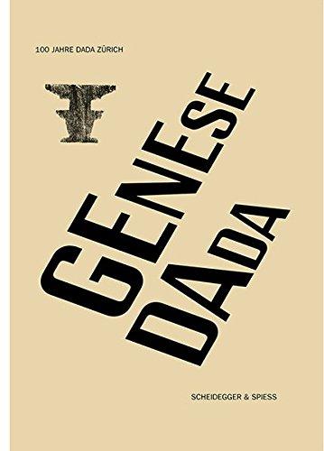 Genese Dada: 100 Jahre Dada Zürich