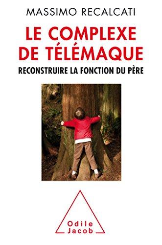 Le complexe de Télémaque : Reconstruire la fonction du père par Massimo Recalcati