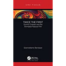 Twice the First: Quirino Cristiani and the Animated Feature Film (English Edition)