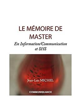 LE MEMOIRE DE MASTER: En information/communication et SHS par [Jean-Luc, MICHEL]
