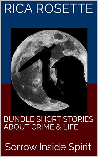 Rosette Collection (Bundle Short Stories about Crime & Life: Sorrow Inside Spirit (English Edition))