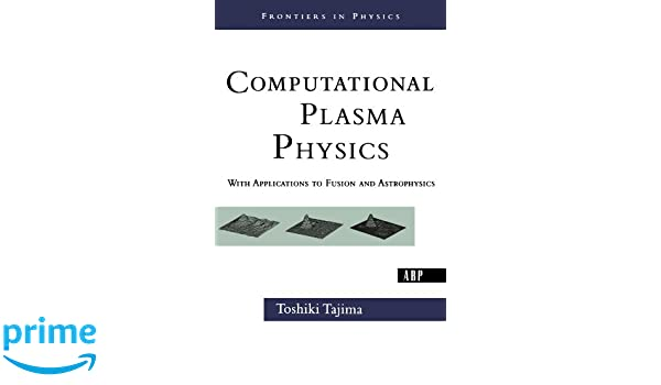 Computational Plasma Physics: With Applications To Fusion