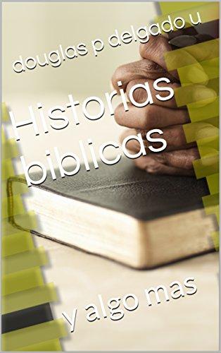 Historias biblicas: y algo mas (tomo 1) por douglas p delgado u