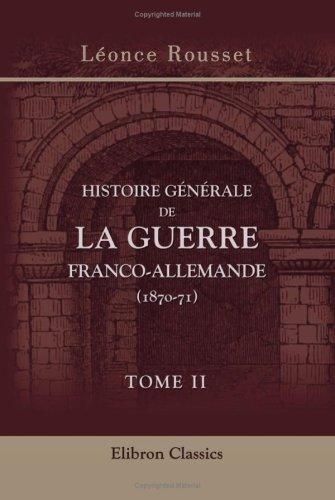 Histoire générale de la guerre franco-allemande (1870-71): Par le Commandant Rousset. Tome 2. L'armée impériale. (La seconde campagne de France)