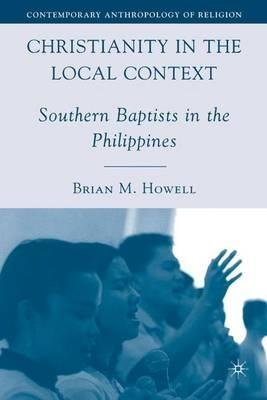 By Howell, Brian M. ( Author ) [ Christianity in the Local Context: Southern Baptists in the Philippines By Jul-2008 Hardcover