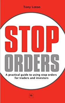 Stop Orders: A practical guide to using stop orders for traders and investors by [Tony, Loton]