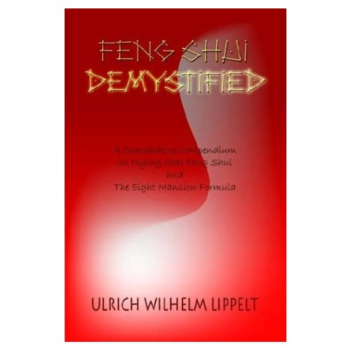 [(Feng Shui Demystified : A Comparative Compendium on Flying Star Feng Shui and the Eight Mansion Formula)] [By (author) Ulrich Wilhelm Lippelt] published on (April, 2003)