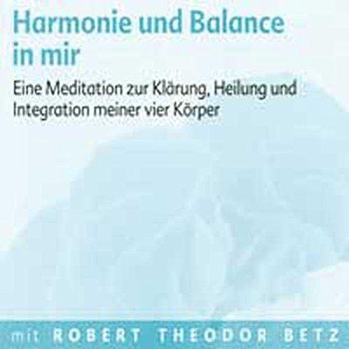Harmonie und Balance in mir: Eine Meditation zur Klärung, Heilung und Integration meiner vier Körper. Meditations-CD