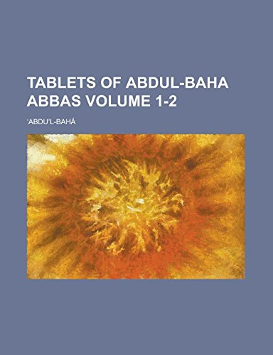 Tablets of Abdul-Baha Abbas Volume 1-2