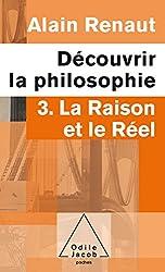 Découvrir la philosophie: 3. La Raison et le Réel