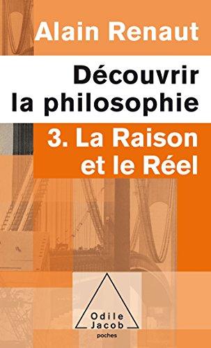 Dcouvrir la philosophie: 3. La Raison et le Rel