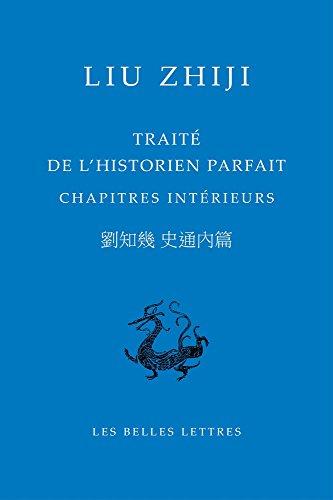 Traité de l'historien parfait. Chapitres intérieurs par Liu Zhiji