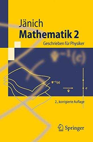 Mathematik 2: Geschrieben für Physiker (Springer-Lehrbuch)