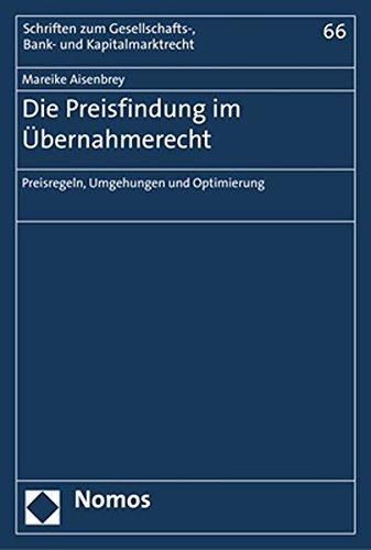 Die Preisfindung im Übernahmerecht: Preisregeln, Umgehungen und Optimierung (Schriften Zum Gesellschafts-, Bank- Und Kapitalmarktrecht, Band 66)