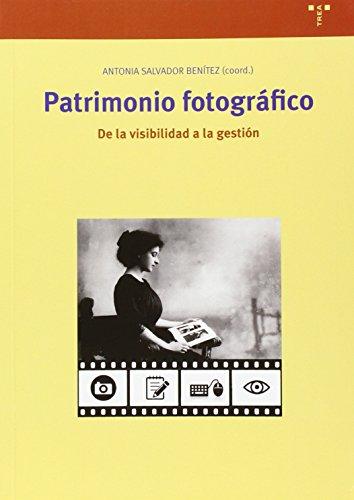 Patrimonio Fotográfico. De La Visibilidad A La Gestión (Biblioteconomía y Administración cultural)