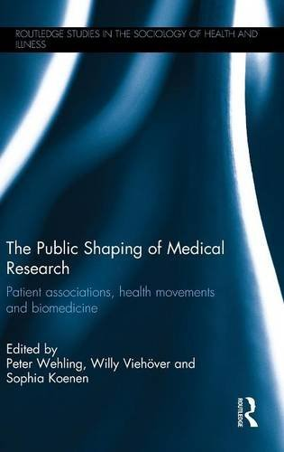 The Public Shaping of Medical Research: Patient Associations, Health Movements and Biomedicine (Routledge Studies in the Sociology of Health and Illness) (2014-12-08)
